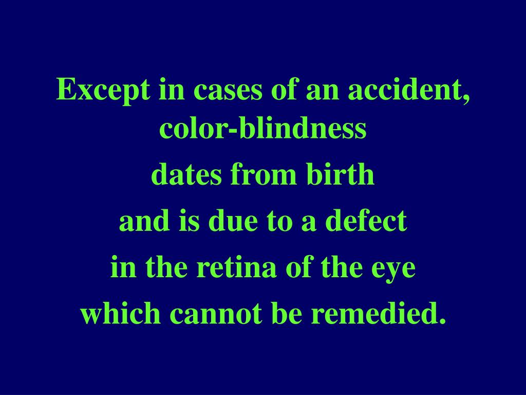 Except in cases of an accident, color-blindness