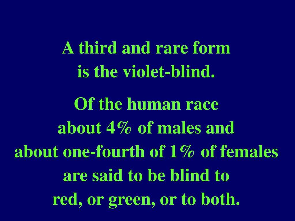 A third and rare form