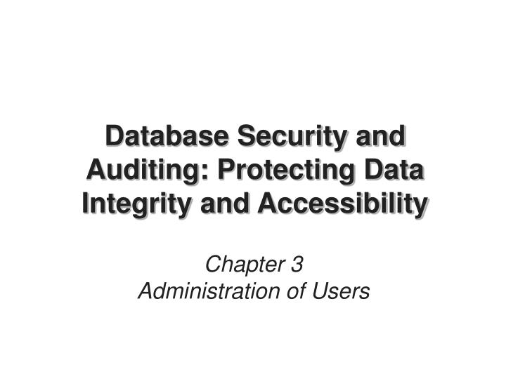 Database security and auditing protecting data integrity and accessibility l.jpg