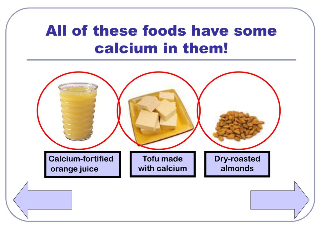 All of these foods have some calcium in them!
