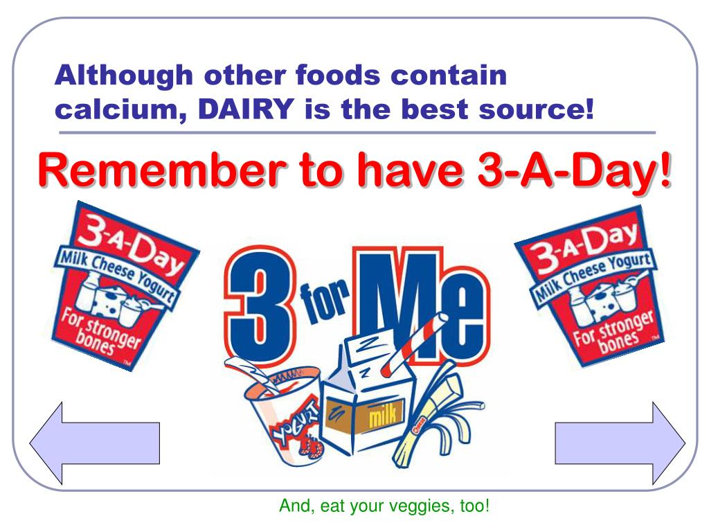 Although other foods contain calcium, DAIRY is the best source!