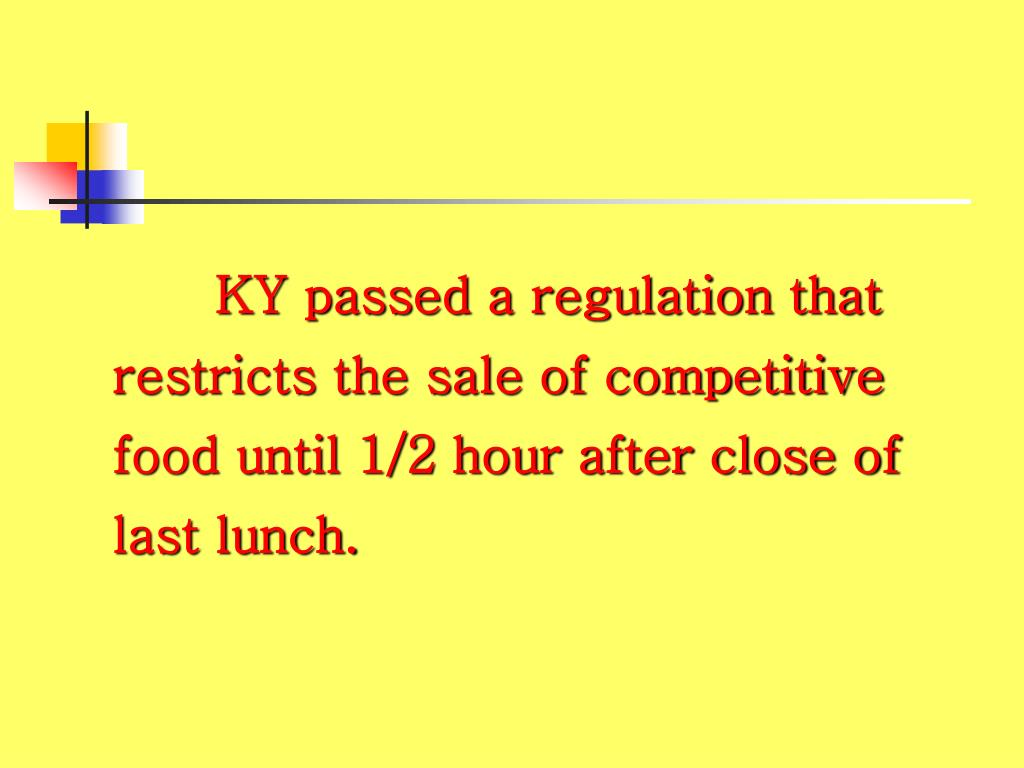 KY passed a regulation that restricts the sale of competitive food until 1/2 hour after close of last lunch.