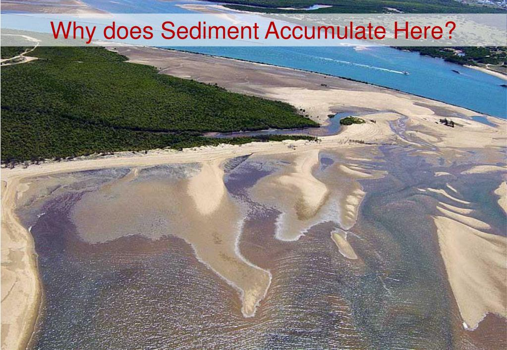 Why does Sediment Accumulate Here?