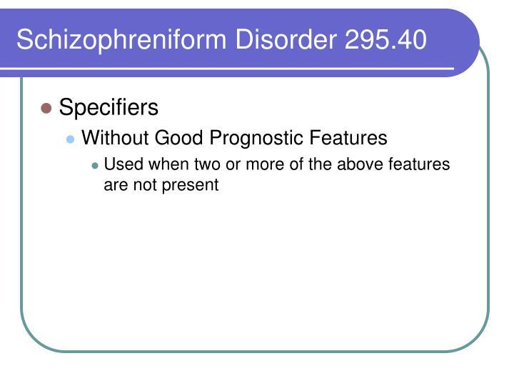Schizophreniform Disorder 295.40