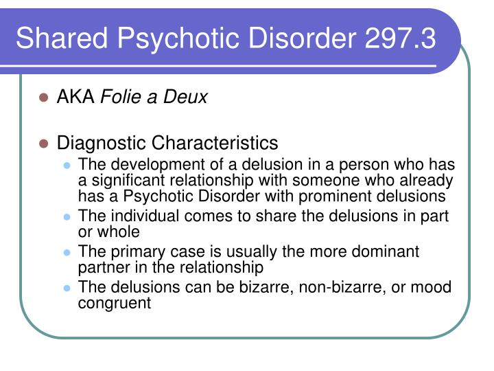 Shared Psychotic Disorder 297.3