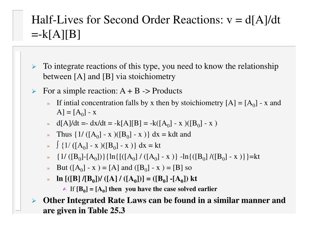 Half-Lives for Second Order Reactions: v = d[A]/dt =-k[A][B]