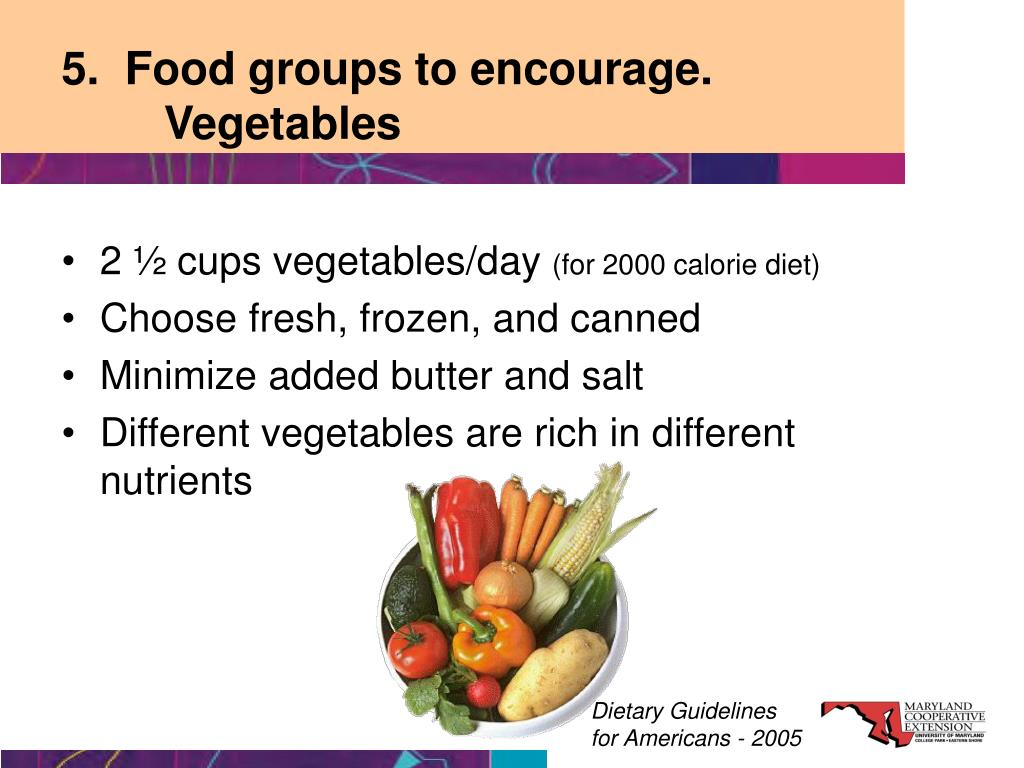 5.  Food groups to encourage.  	Vegetables