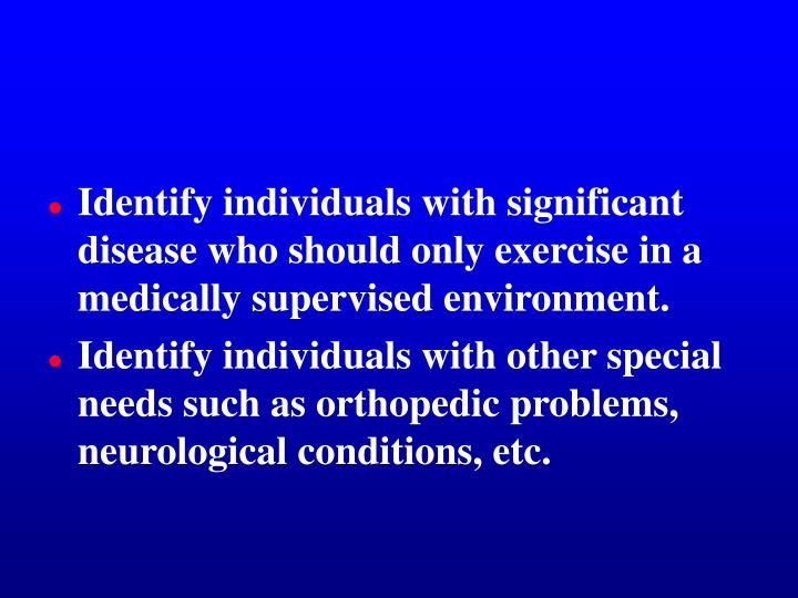 Identify individuals with significant disease who should only exercise in a medically supervised env...