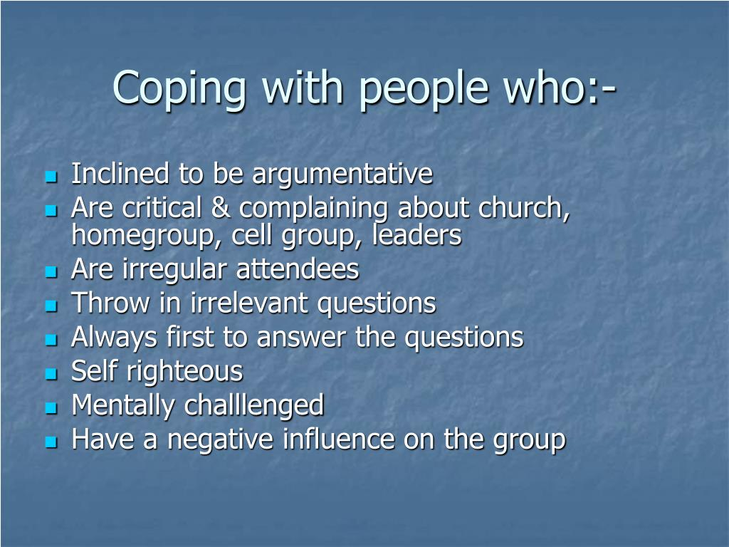 Coping with people who:-