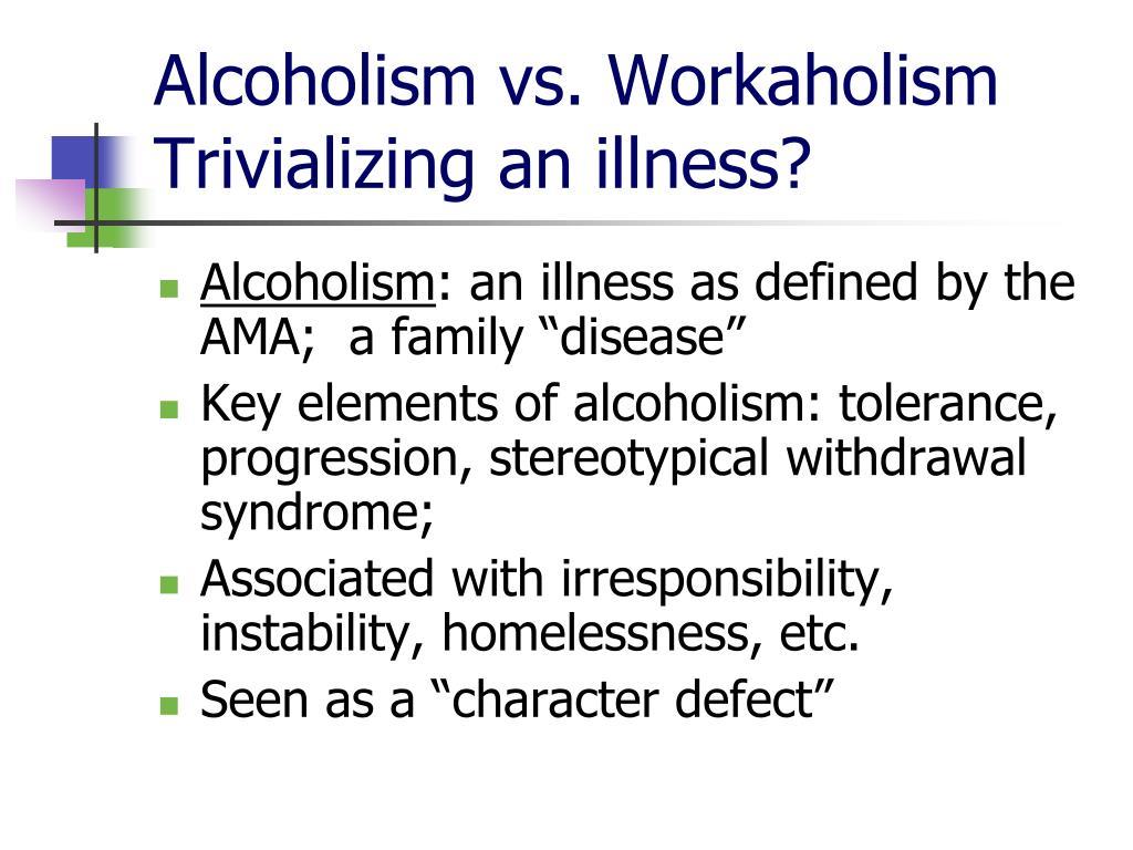 Alcoholism vs. Workaholism