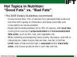 hot topics in nutrition good fats vs bad fats