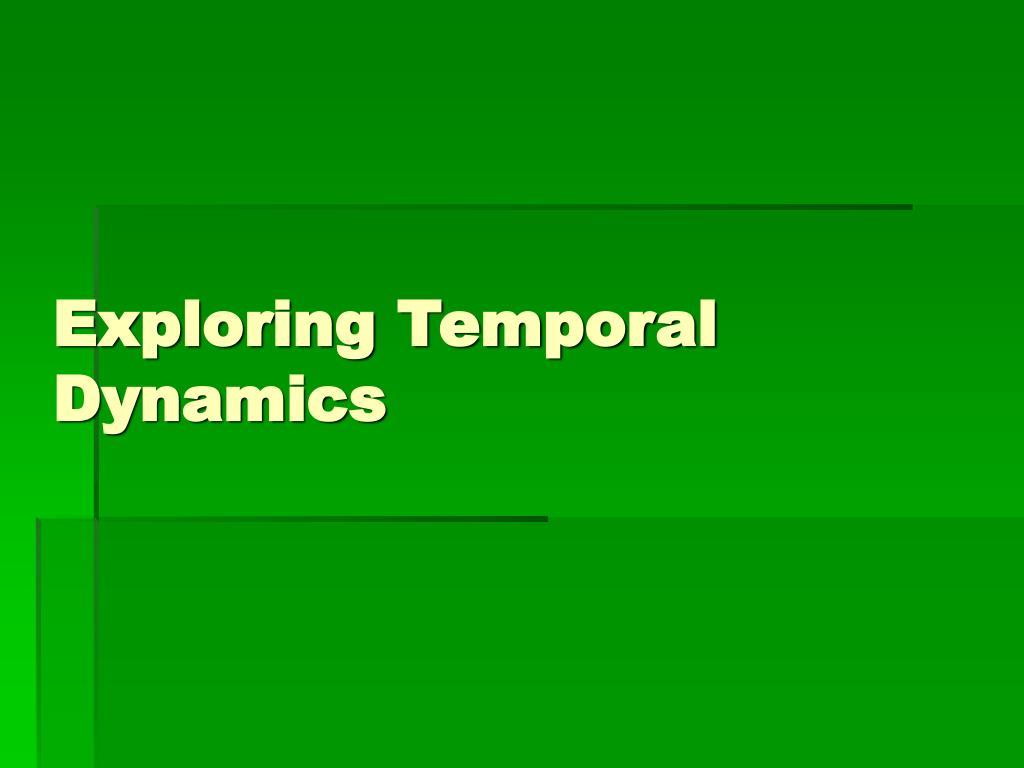 Exploring Temporal Dynamics