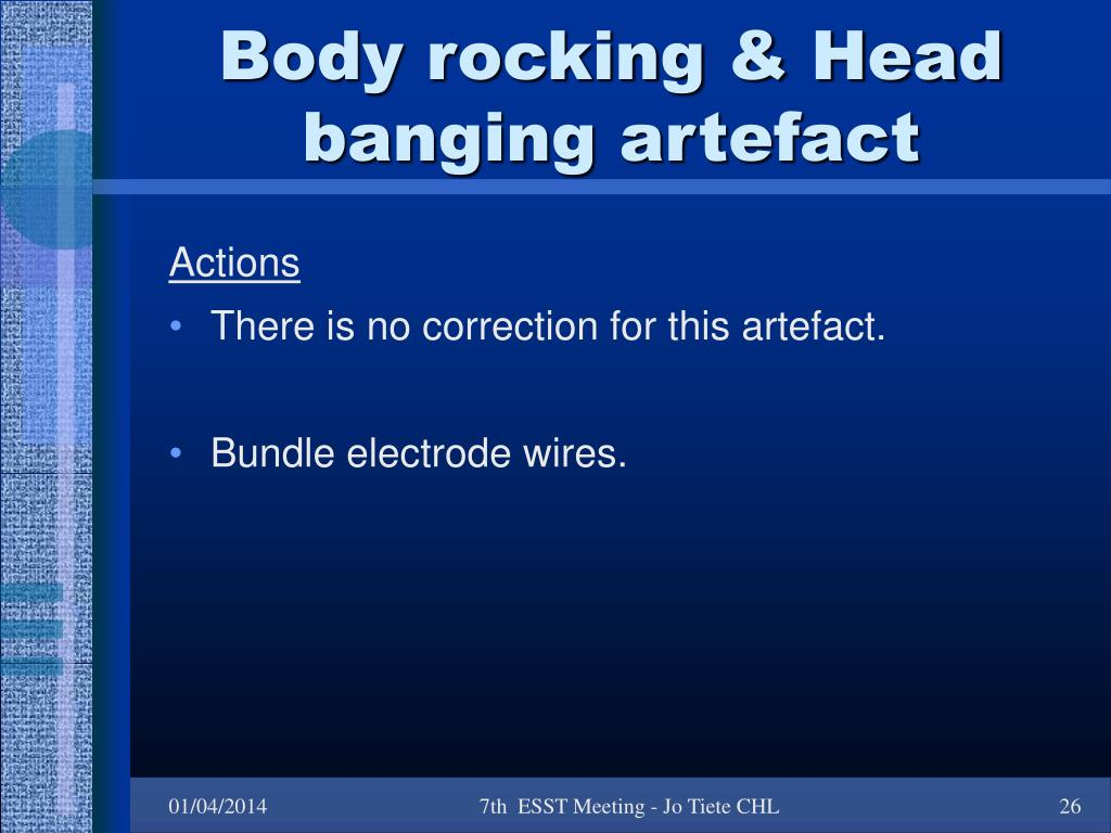 Body rocking & Head banging artefact