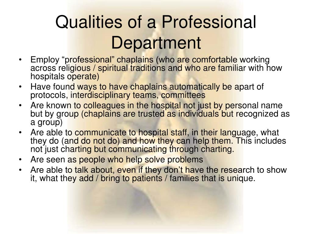 "Employ ""professional"" chaplains (who are comfortable working across religious / spiritual traditions and who are familiar with how hospitals operate)"