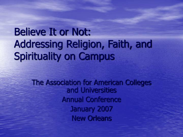 Believe it or not addressing religion faith and spirituality on campus