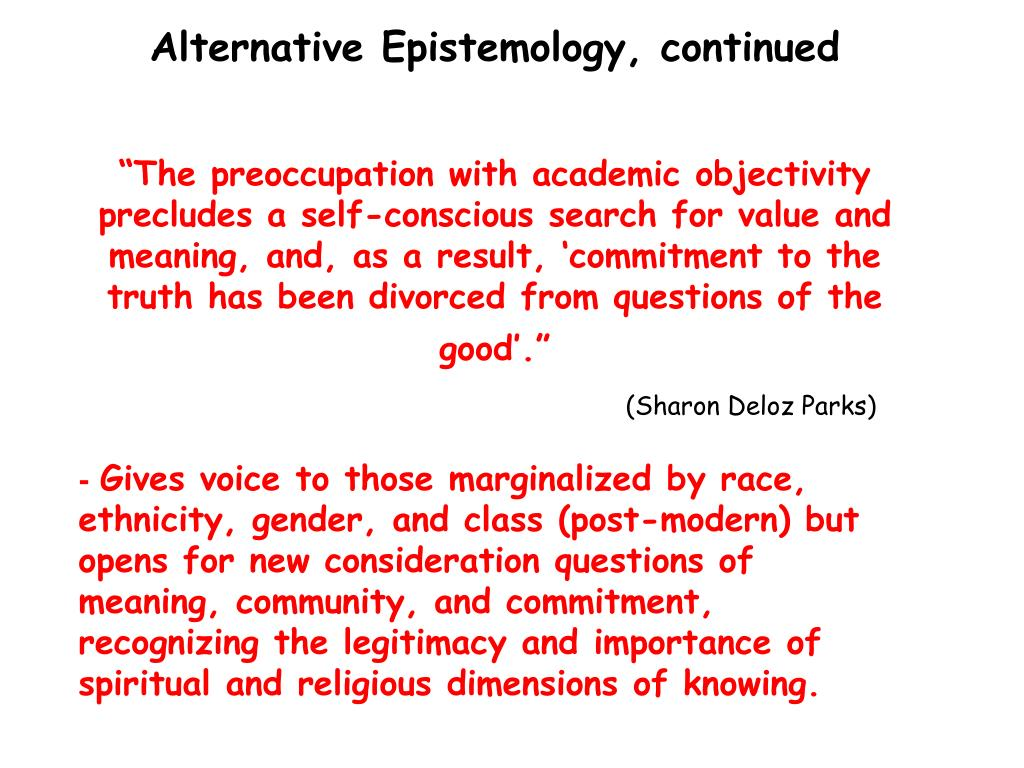 Alternative Epistemology, continued