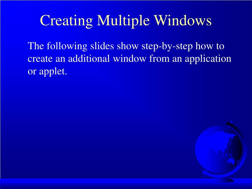 Creating Multiple Windows