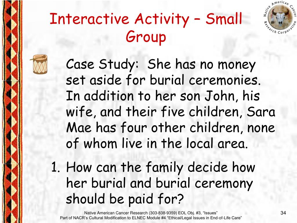 Case Study:  She has no money set aside for burial ceremonies.  In addition to her son John, his wife, and their five children, Sara Mae has four other children, none of whom live in the local area.