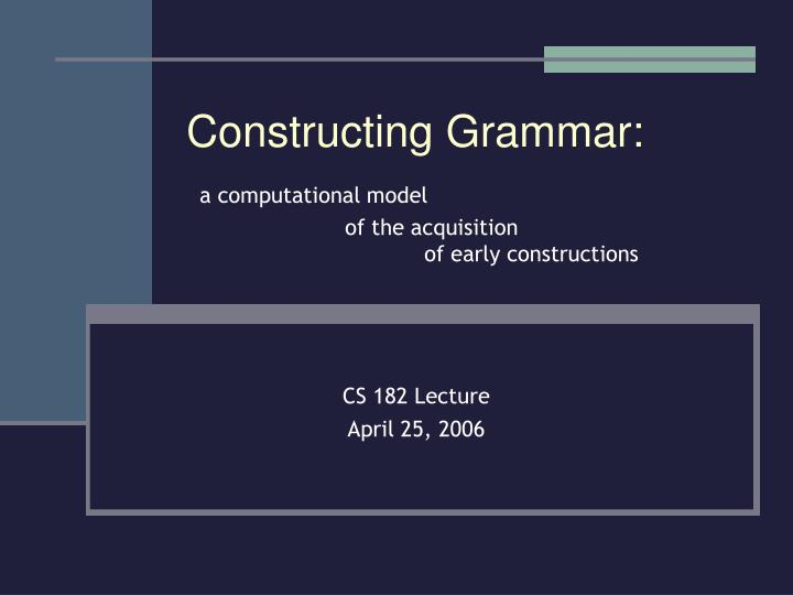 Constructing grammar a computational model of the acquisition of early constructions
