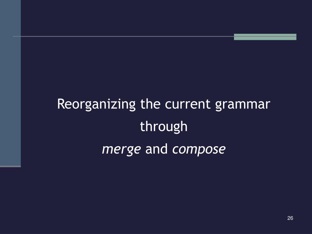 Reorganizing the current grammar