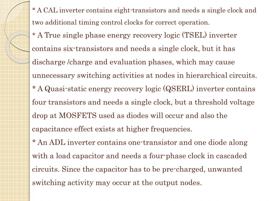 * A CAL inverter contains eight-transistors and needs a single clock and two additional timing control clocks for correct operation.