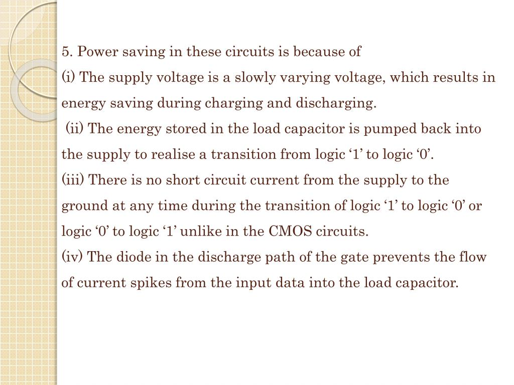 5. Power saving in these circuits is because of