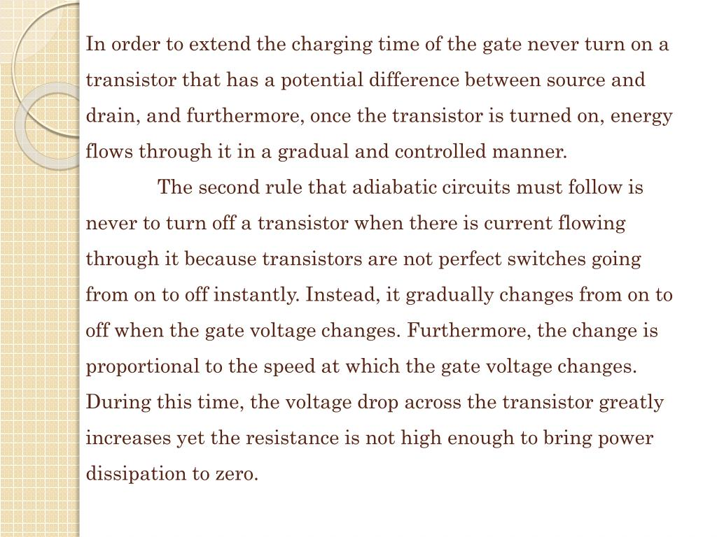 In order to extend the charging time of the gate never turn on a transistor that has a potential difference between source and drain, and furthermore, once the transistor is turned on, energy flows through it in a gradual and controlled manner.