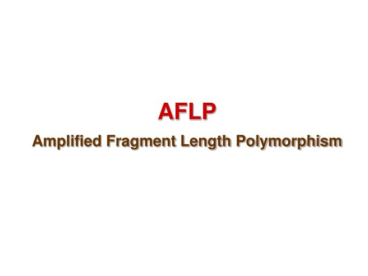 Aflp amplified fragment length polymorphism
