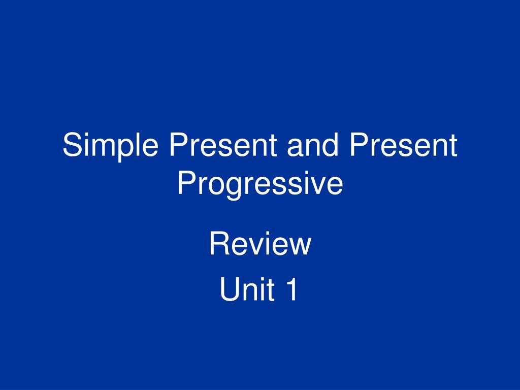 Simple Present and Present Progressive