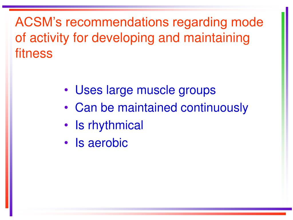 ACSM's recommendations regarding mode of activity for developing and maintaining fitness