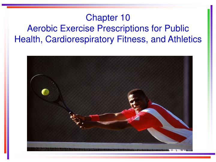 Chapter 10 aerobic exercise prescriptions for public health cardiorespiratory fitness and athletics