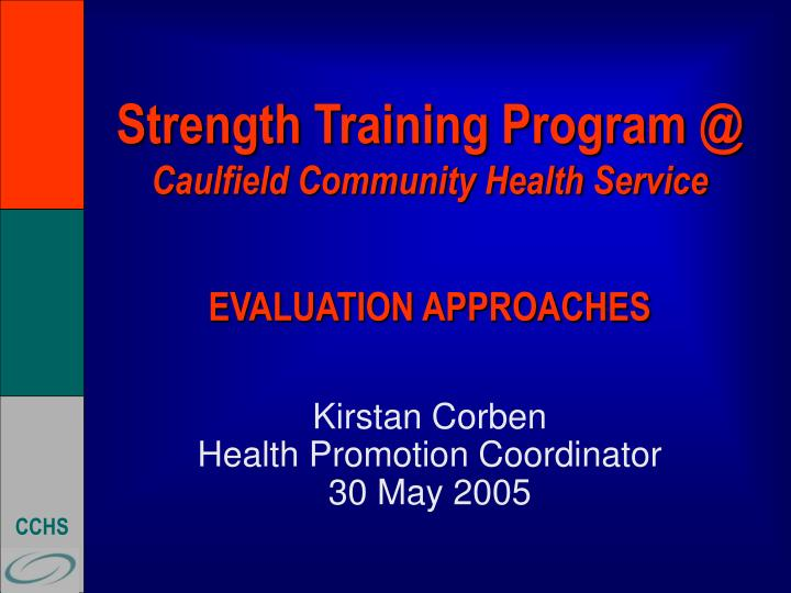 Strength training program @ caulfield community health service evaluation approaches