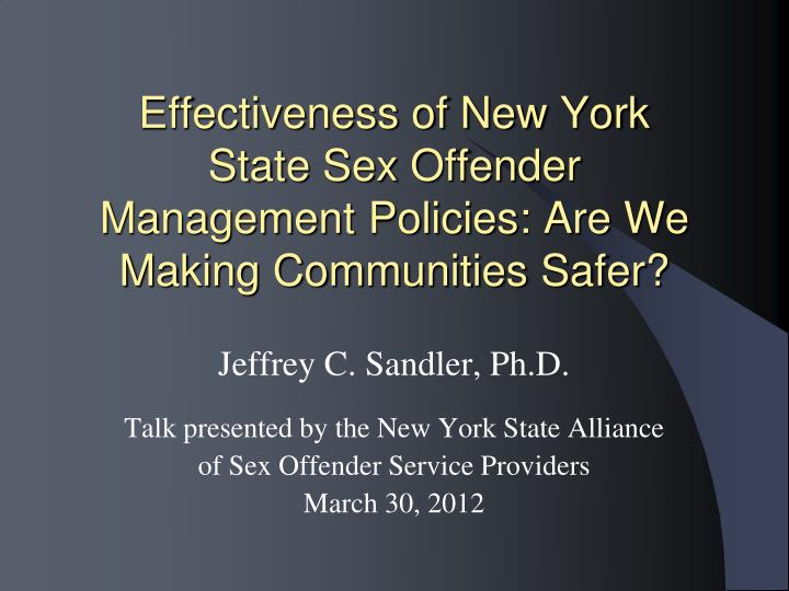 Effectiveness of new york state sex offender management policies are we making communities safer