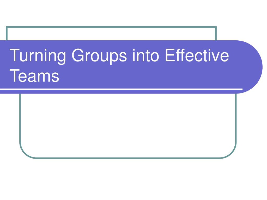 Turning Groups into Effective Teams