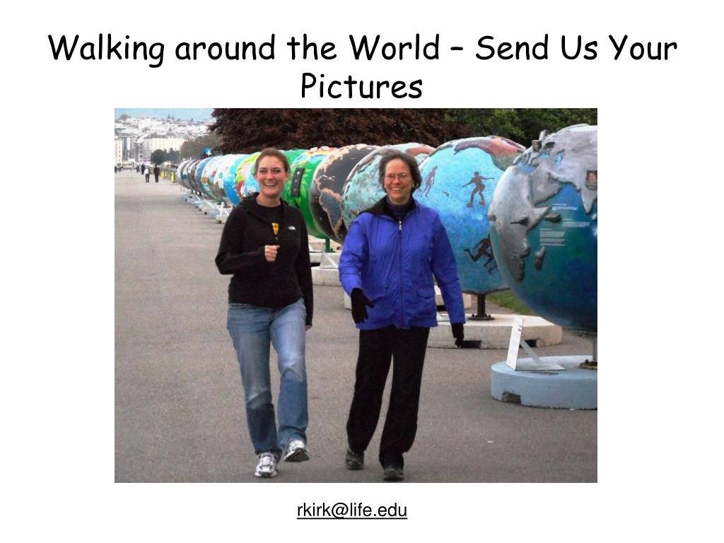 Walking around the World – Send Us Your Pictures