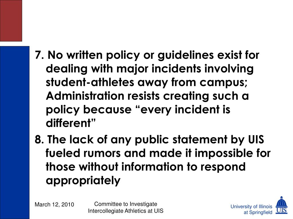 "7. No written policy or guidelines exist for dealing with major incidents involving student-athletes away from campus;  Administration resists creating such a policy because ""every incident is different"""