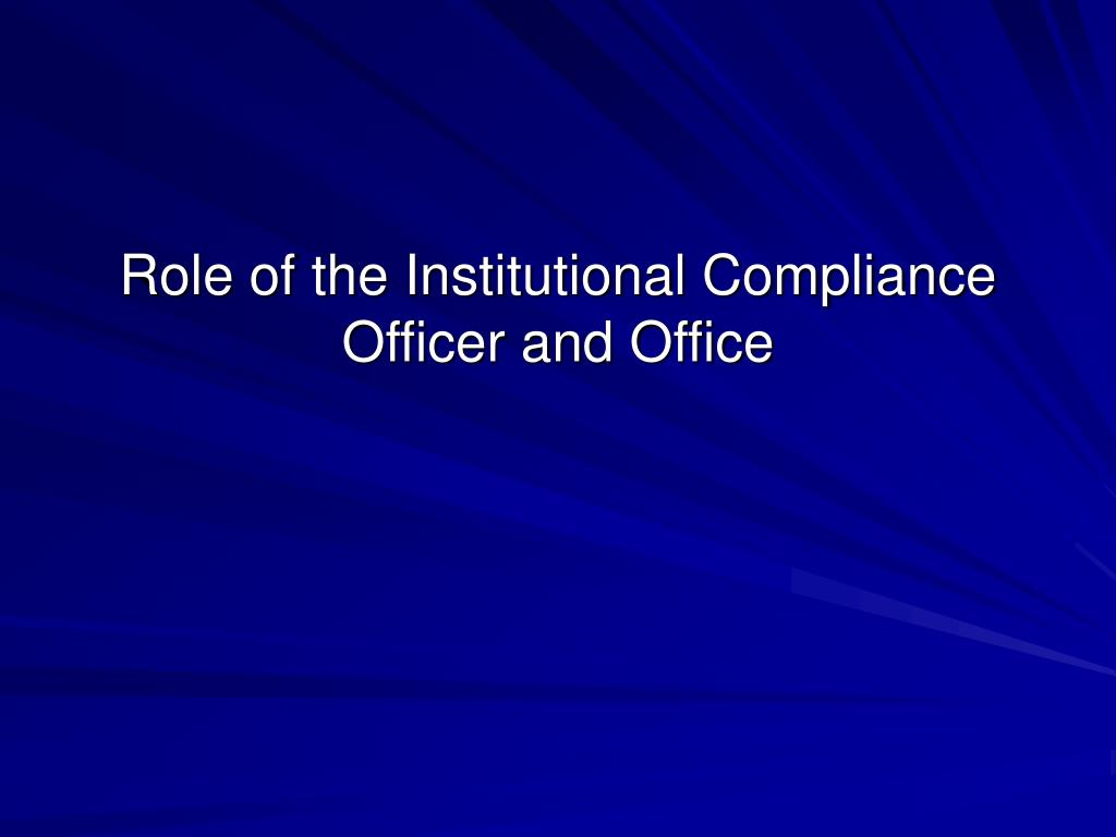 Role of the Institutional Compliance Officer and Office