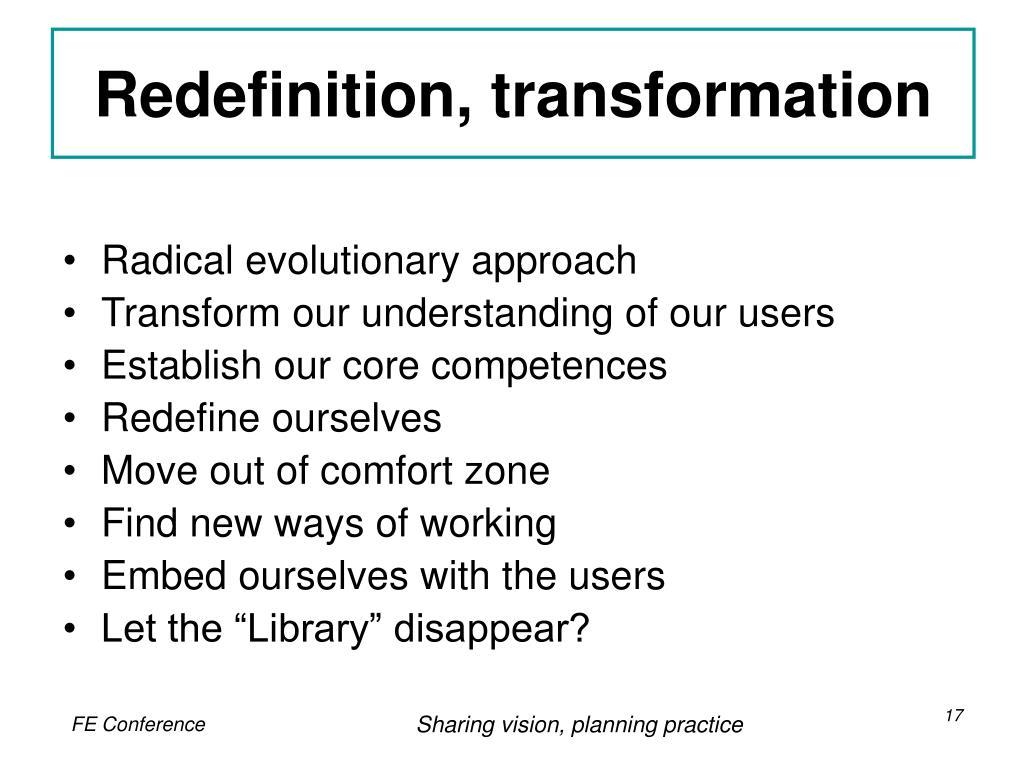 Redefinition, transformation