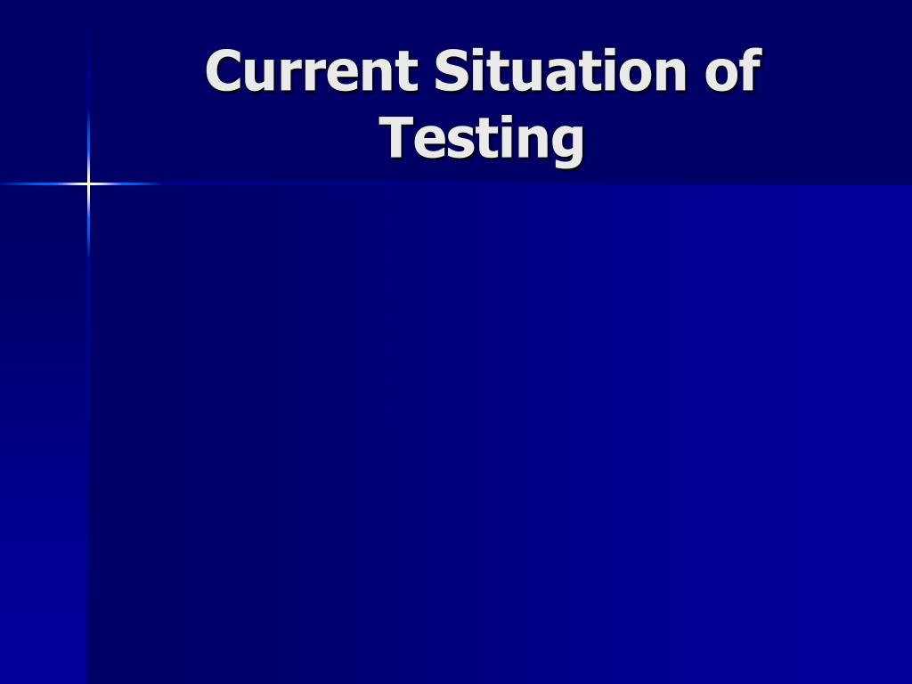 Current Situation of Testing