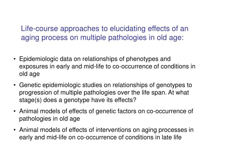 Life-course approaches to elucidating effects of an aging process on multiple pathologies in old age: