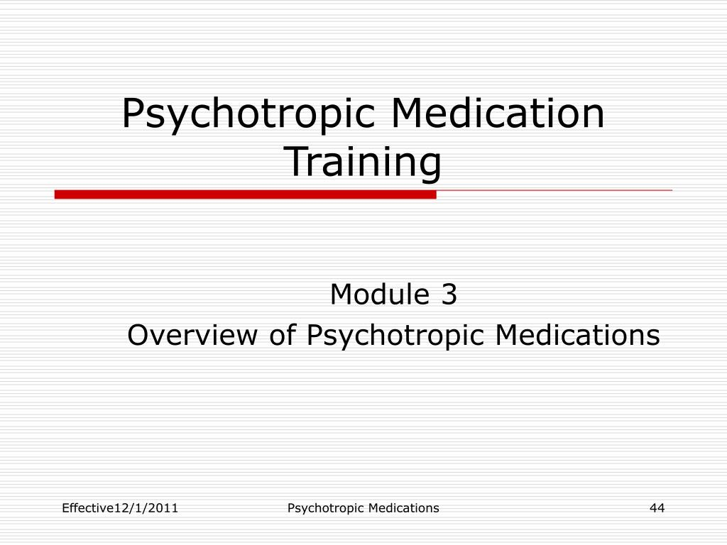 psychotropic medications Psychotropic medications 101: the pertinent essentials for all involved in the  child welfare system training video kristopher kaliebe, md - associate.