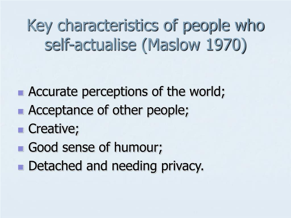 Key characteristics of people who self-actualise (Maslow 1970)