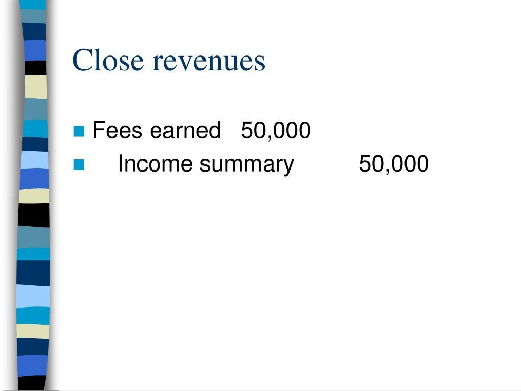 Close revenues