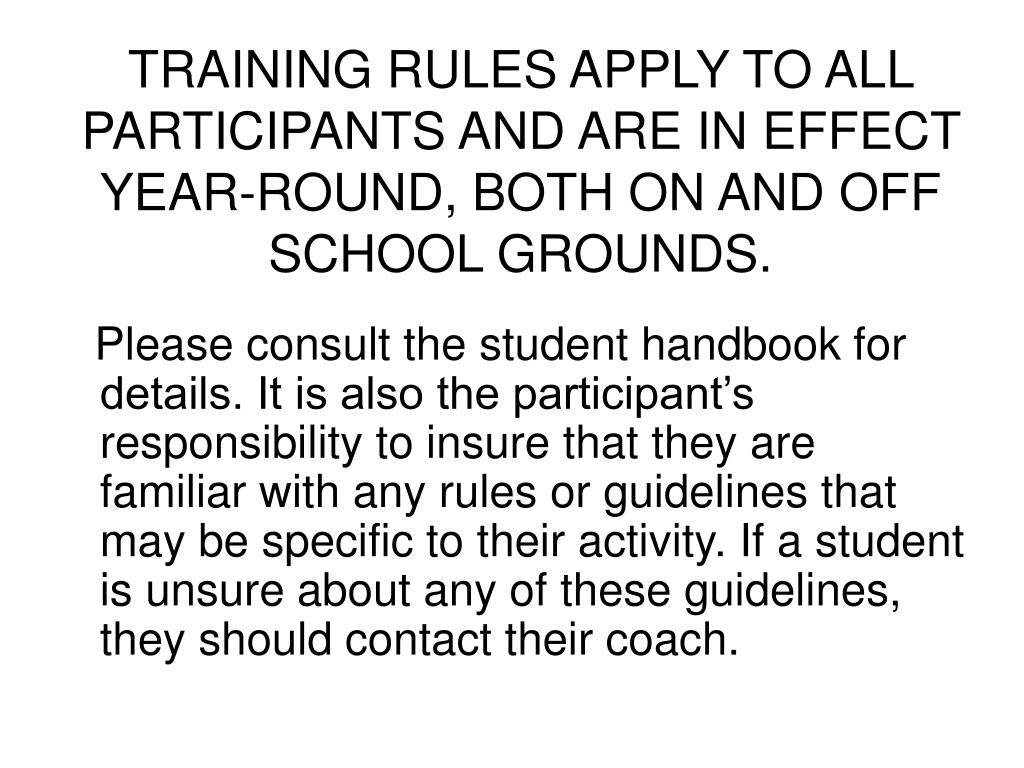 TRAINING RULES APPLY TO ALL PARTICIPANTS AND ARE IN EFFECT YEAR-ROUND, BOTH ON AND OFF SCHOOL GROUNDS.