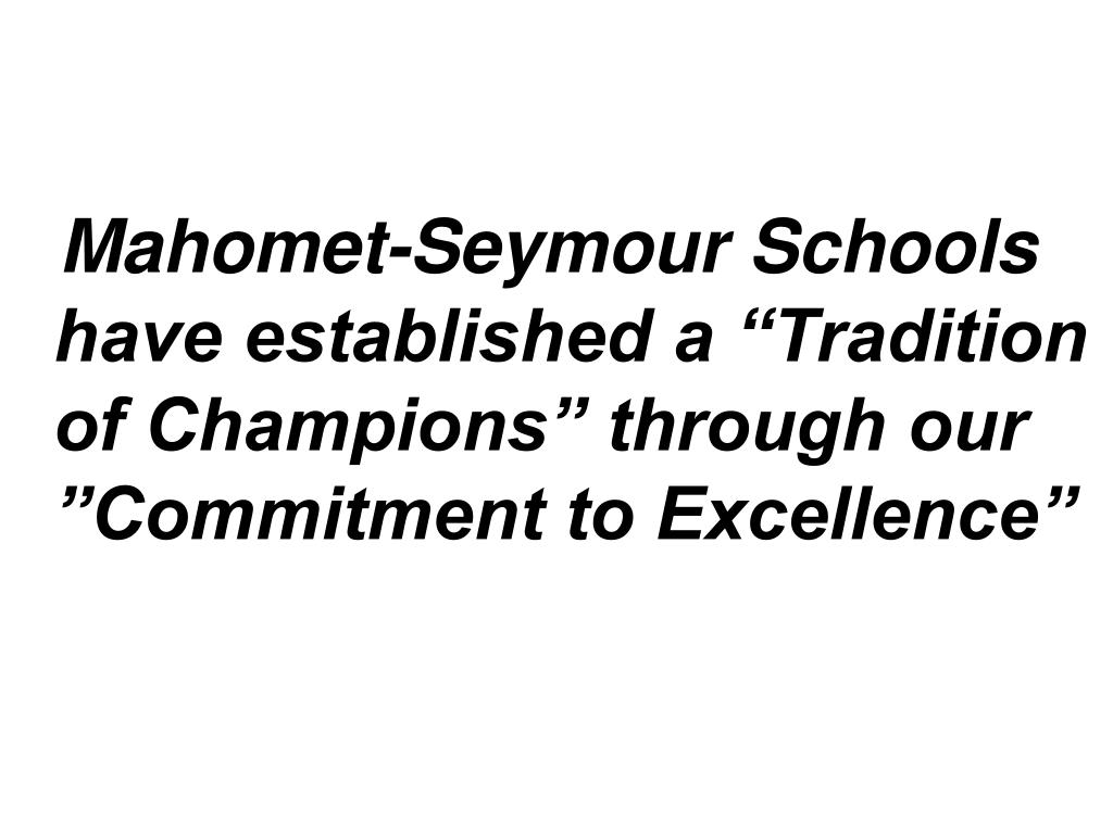 "Mahomet-Seymour Schools have established a ""Tradition of Champions"" through our ""Commitment to Excellence"""