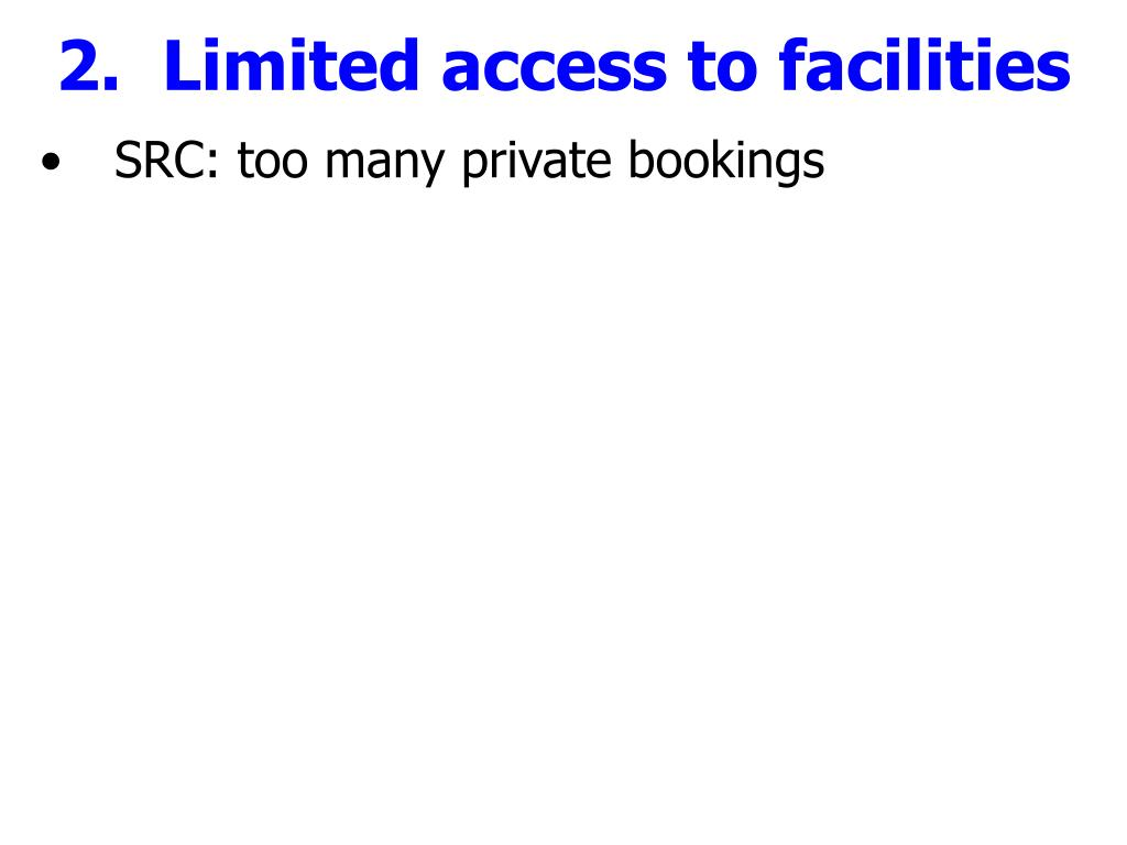 2.  Limited access to facilities
