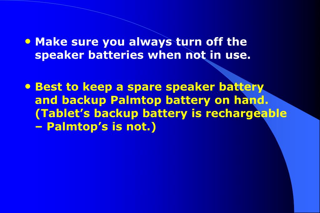 Make sure you always turn off the speaker batteries when not in use.