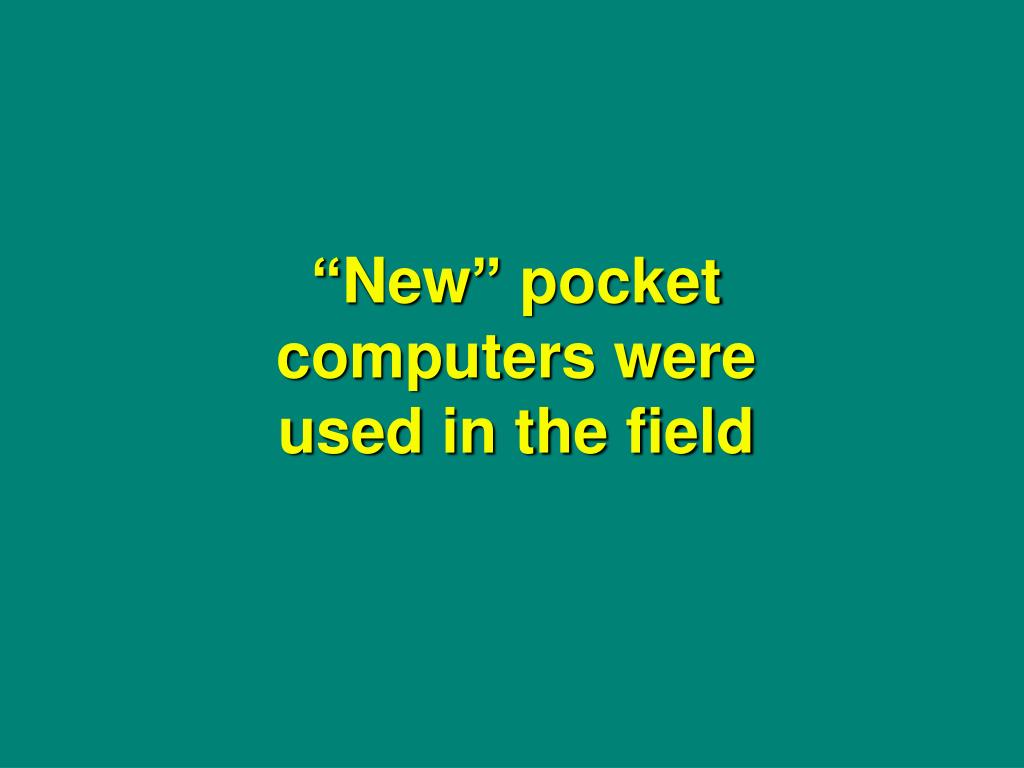 """""""New"""" pocket computers were used in the field"""