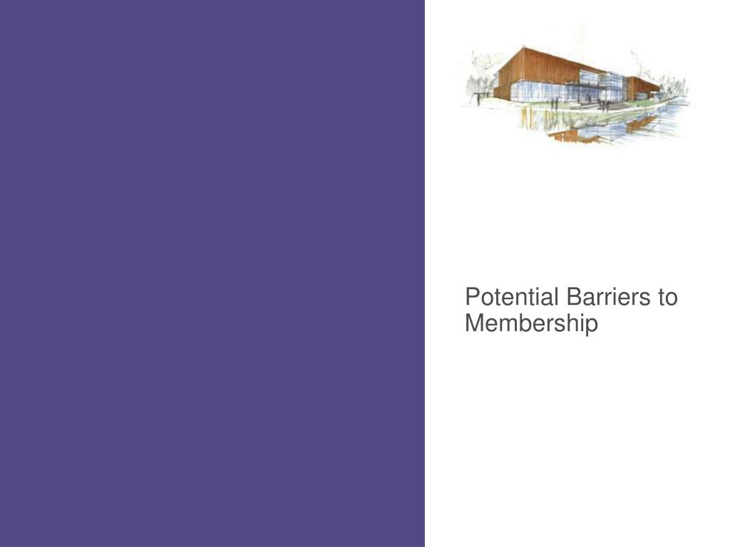 Potential Barriers to Membership