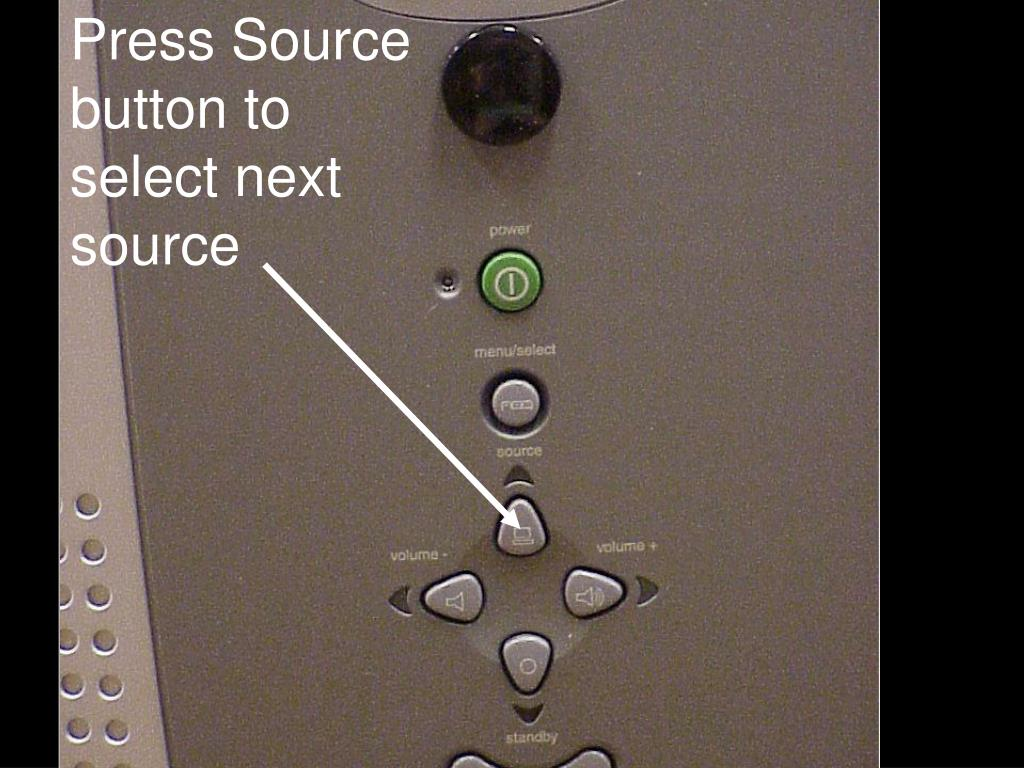 Press Source button to select next source